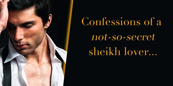 Confessions of a not-so-secret sheikh lover…