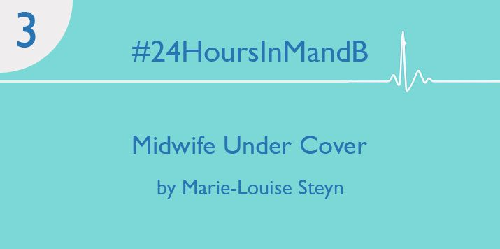 #24HoursInMandB – Midwife Under Cover by Marie-Louise Steyn
