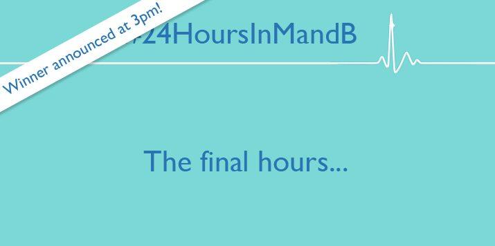 #24HoursInMandB – The Final Hours…