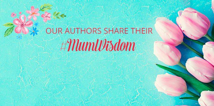 Our authors share their Mum's Wisdom